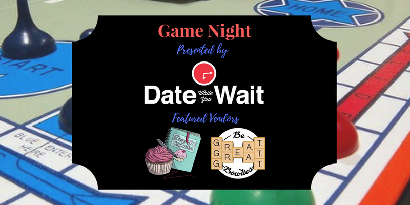 Game Night presented by Date While You Wait