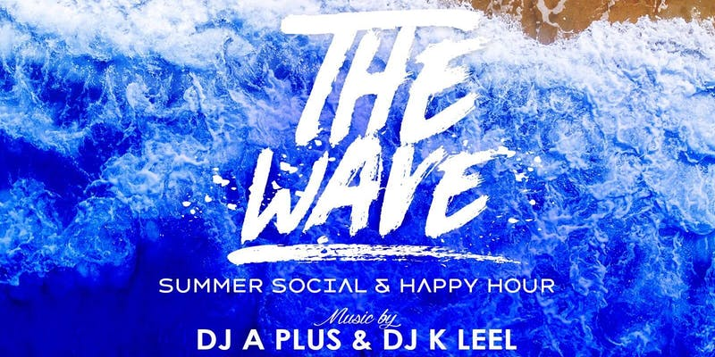 The Wave: Summer Social and Happy Hour