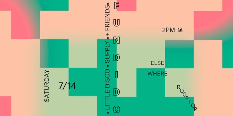 Fundido, Little Disco, Supply and Friends @ Elsewhere Rooftop