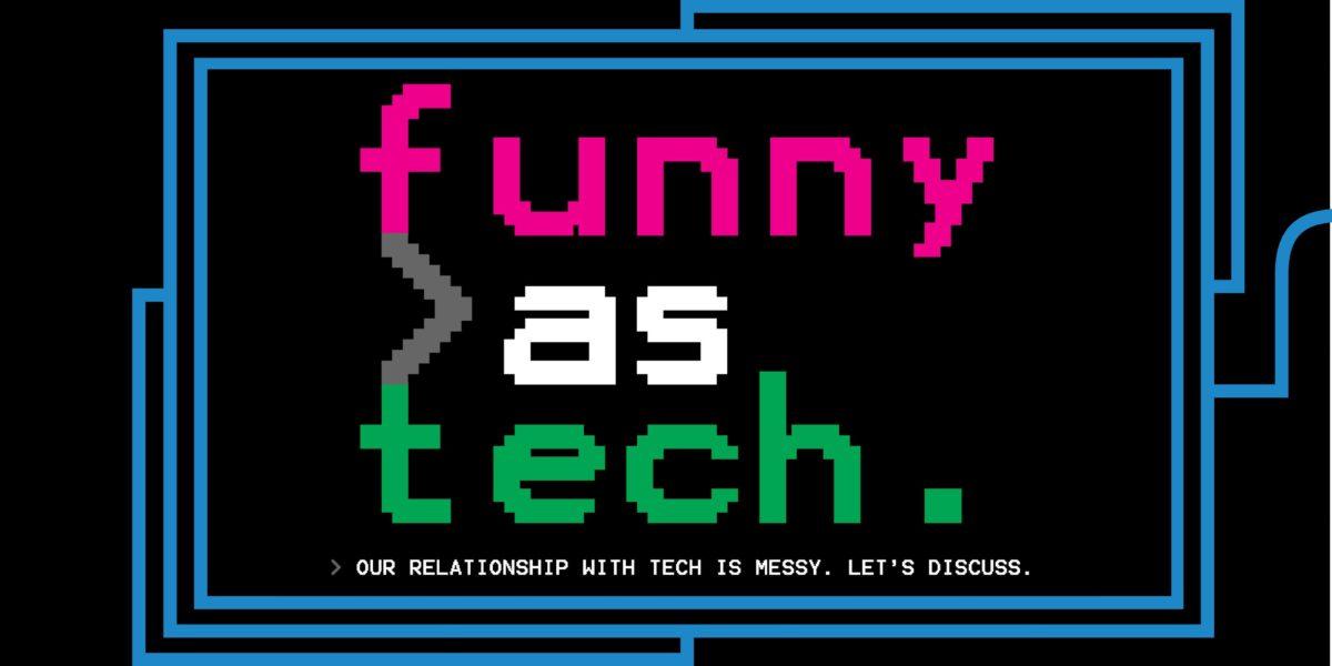 Funny as Tech