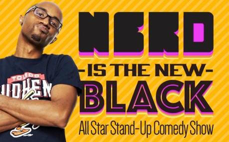 Nerd Is The New Black (All-Star Comedy Showcase)