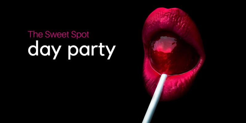 The Sweet Spot DAY PARTY!