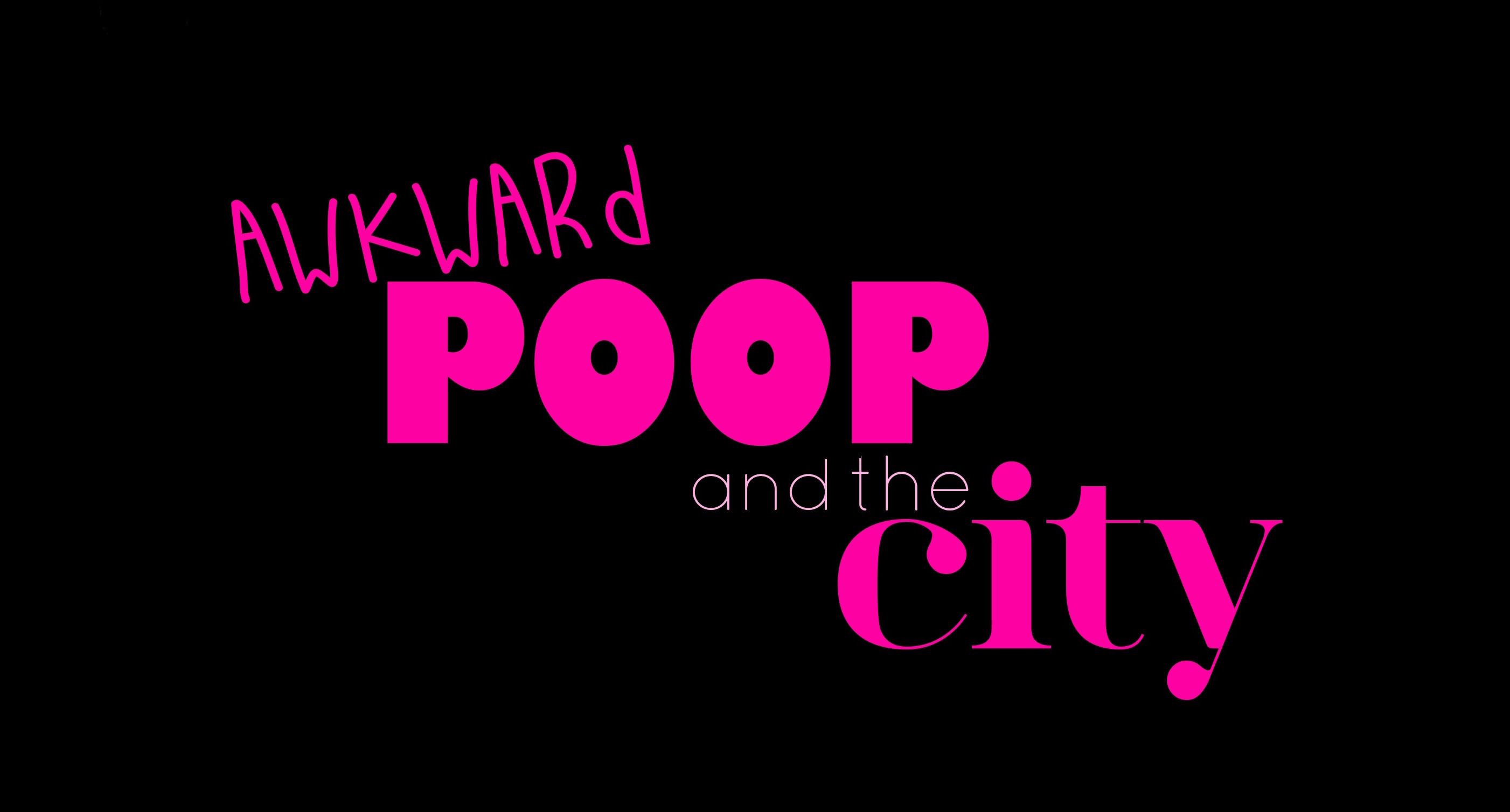 Awkward Poop and the City