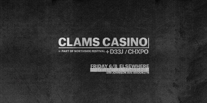 Clams Casino, D33J, CHXPO @ Elsewhere
