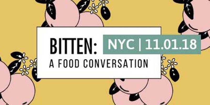 Bitten: A Food Conversation 2018 | NYC
