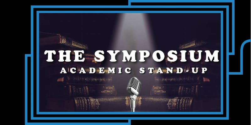 The Symposium: Academic Stand-Up