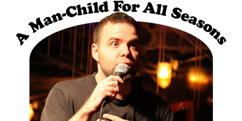 A Man-Child For All Seasons Comedy Show!