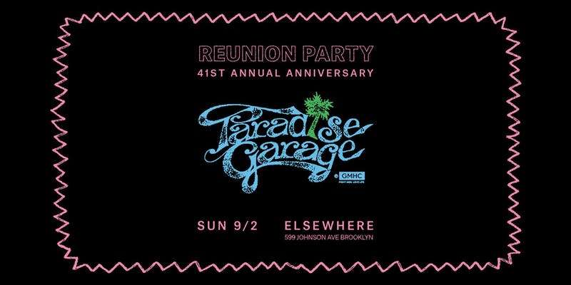 Paradise Garage's 41st Annual Anniversary Reunion Party