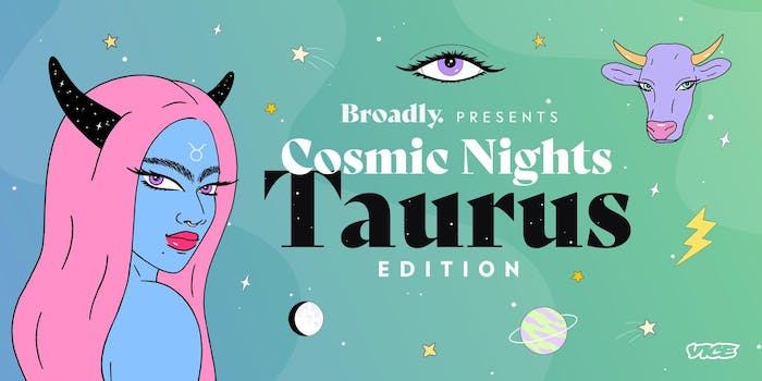 Broadly Presents: Cosmic Nights - Taurus