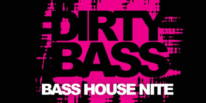 DIRTY BASS - Bass House Nite