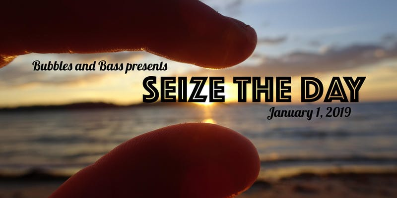 Bubbles and Bass presents Seize the Day