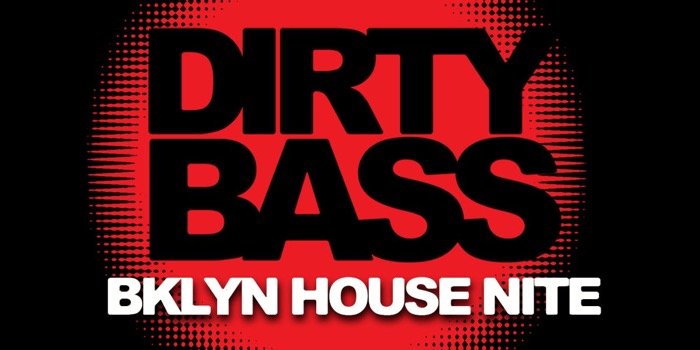 DIRTY BASS - A BKLYN HOUSE NIGHT