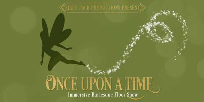 Once Upon A Time - Immersive Burlesque Floor Show