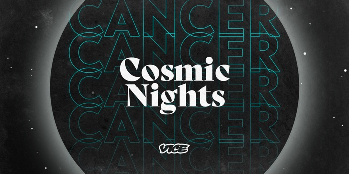 VICE Presents: Cosmic Nights - Cancer Edition