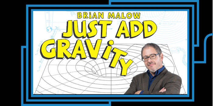 Brian Malow: Just Add Gravity!