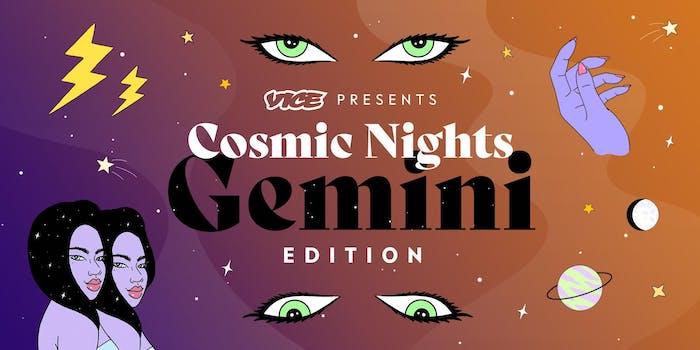 VICE Presents: Cosmic Nights - Gemini Edition